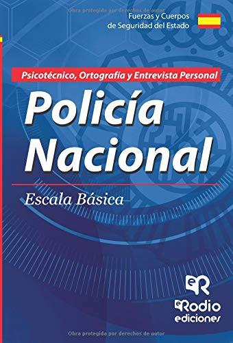 Cuerpo Nacional de Policia. Escala basica. Psicotecnico, Ortografia y Entrevista Personal por Varios Autores