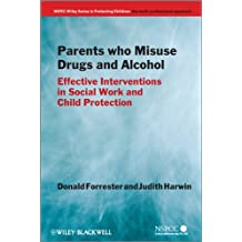 Parents Who Misuse Drugs and Alcohol: Effective Interventions in Social Work and Child Protection (Wiley Child Protection & Policy Series)