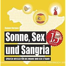 Sonne, Sex und Sangria: Spanien-Wissen für die Wanne und den Strand (Badebuch) (Badebücher für Erwachsene / Wasserfeste Bücher für große Leser)
