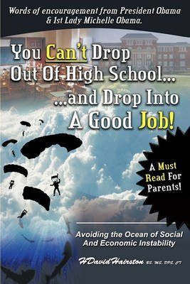 [You Can'T Drop Out of High School and Drop into A Job: Avoiding the Ocean of Economic and Social Instability] (By: H. David Hairston-Ridgley Jr) [published: March, 2011]