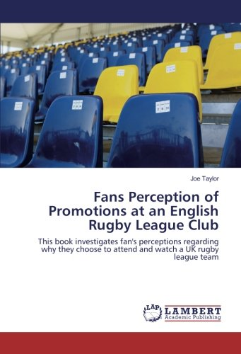 Price comparison product image Fans Perception of Promotions at an English Rugby League Club: This book investigates fan's perceptions regarding why they choose to attend and watch a UK rugby league team