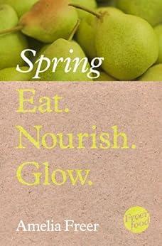 Eat. Nourish. Glow - Spring by [Freer, Amelia]