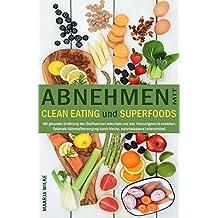 Abnehmen mit CLEAN EATING und SUPERFOODS: Mit gesunder Ernährung den Stoffwechsel ankurbeln und das  Wunschgewicht erreichen. Optimale Nährstoffversorgung durch frische, naturbelassene Lebensmittel.