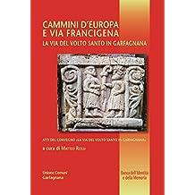 Cammini d'Europa e via Francigena: La via del Volto Santo in Garfagnana (Banca dell'identità e della memoria Vol. 24)