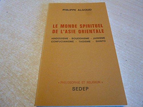 le monde spirituel de l'asie orientale : hindouisme bouddhisme jainisme confucianisme taoisme shinto par philippe algould