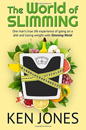 The World Of Slimming: One man's true life experience of going on a diet and losing weight with Slimming World