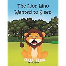 The Lion Who Wanted to Sleep: A fantastic, heartwarming children's adventure. The friendly, helpful and thoughtful story is perfect for baby and toddler ... learning for children. (English Edition)