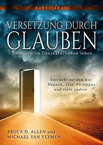 Versetzung durch Glauben: Entrückt werden wie Henoch, Elia, Philippus und viele andere