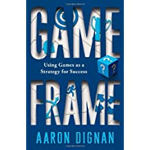Game Frame: Using Games as a Strategy for Success by Aaron Dignan (2011-03-08)