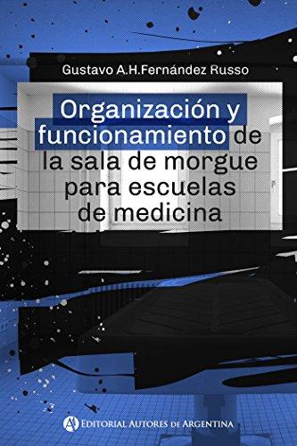 Descargar Libro Organización y funcionamiento de la sala de morgue para escuelas de medicina de Gustavo A.H Fernández Russo.
