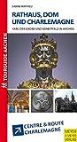 Rathaus, Dom und Charlemagne: Karl der Große und seine Pfalz in Aachen Special: Centre & Route Charlemagne