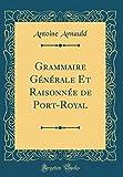 Grammaire Générale Et Raisonnée de Port-Royal (Classic Reprint)