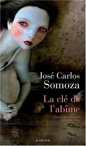 La clé de l'abîme par José-Carlos Somoza