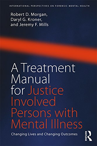 A Treatment Manual for Justice Involved Persons with Mental Illness: Changing Lives and Changing Outcomes (International Perspectives on Forensic Mental Health)