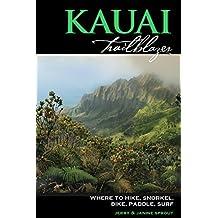 Kauai Trailblazer: Where to Hike, Snorkel, Bike, Paddle, Surf by Jerry Sprout (2014-07-15)