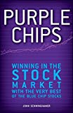 Purple Chips: Winning in the Stock Market with the Very Best of the Blue Chip Stocks