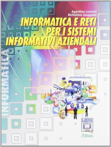 Informatica e reti per i sistemi informativi aziendali. Per le Scuole superiori. Con espansione online
