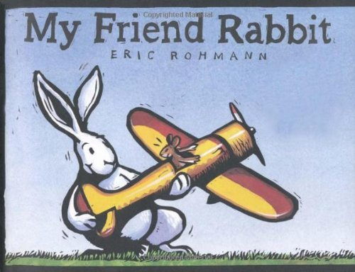My Friend Rabbit (Caldecott Medal Book) by Eric Rohmann (2002-05-01)