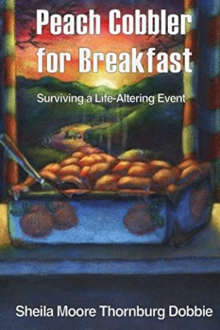 Peach Cobbler for Breakfast: Surviving a Life Altering Event