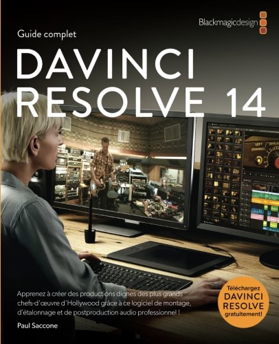 Guide complet DaVinci Resolve 14: Editing, Color and Audio par Paul Saccone