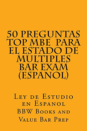*Law School e-book 50 Preguntas Top MBE  Para el estado de multiples  Bar Exam (Espanol): Multi Choice Preguntas para Bar y Baby Bar  (e-book) por BBW Books and Value Bar Prep