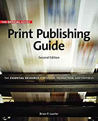 [(Official Adobe Print Publishing Guide : The Essential Resource for Design, Production, and Prepress)] [By (author) Brian P. Lawler] published on (October, 2005)