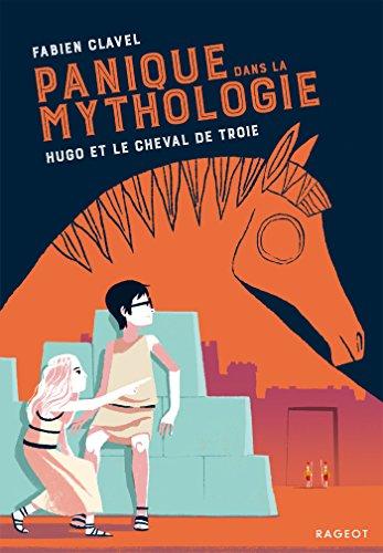 Panique dans la mythologie - Hugo et le cheval de Troie par Fabien Clavel