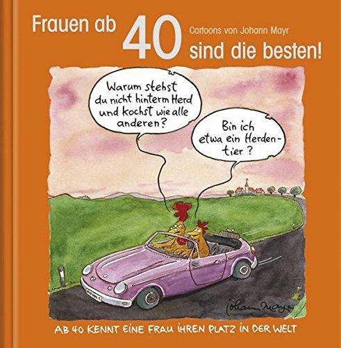 Frauen ab 40 sind die besten!: Cartoon-Geschenkbuch zum runden Geburtstag. Mit Silberfolienprägung