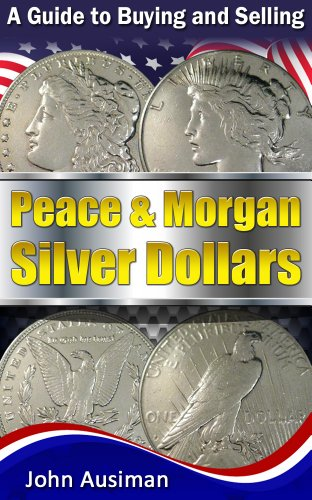 A Guide to Buying and Selling Peace & Morgan Silver Dollars (U.S. Silver Coin Series Book 2) (English Edition) (Peace Silber-dollar-münzen)