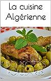 La cuisine Algérienne: 50 recettes populaires (Le TOP de la cuisine orientale t. 1)