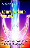 ACTIVA TU PODER INTERNO: Curso para enseñarte a hacer Milagros... (BIBLIOTECA DE AUTO-AYUDA DE ALBERTO LAJAS nº 12)