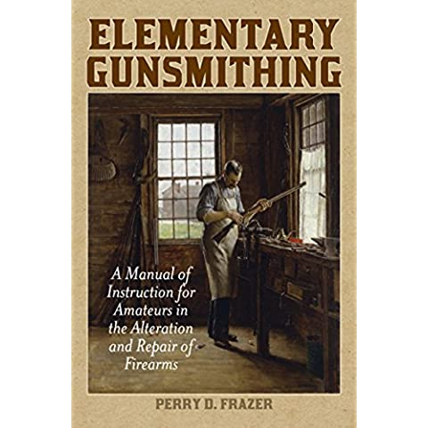 Elementary Gunsmithing: A Manual of Instruction for