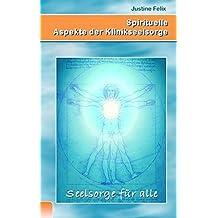 Spirituelle Aspekte Der Klinikseelsorge by Justine Felix (2011-03-16)