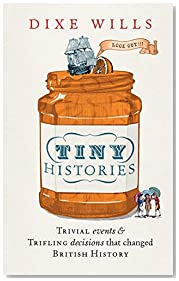 Tiny Histories: Trivial events and trifling decisions that changed British history