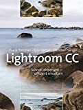 Lightroom CC: Schnell einsteigen - effizient einsetzen - Frank Treichler, Kyra Sänger, Christian Sänger