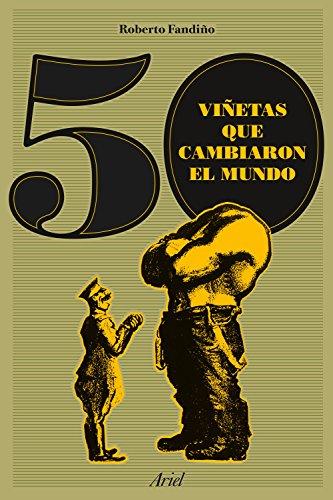 50 viñetas que cambiaron el mundo (Ariel) por Roberto Fandiño Pérez