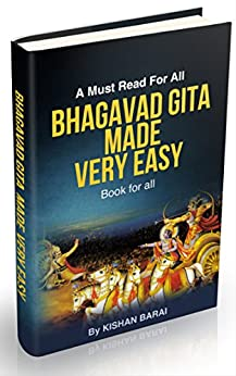 Bhagavad Gita Made Very Easy: Read & Understand Complete Bhagavad Gita in Short Time by [Barai, Kishan]