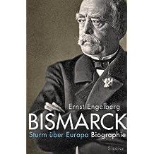 Bismarck: Sturm über Europa. Biographie (German Edition)