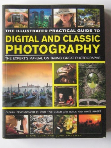 The Illustrated Practical Guide to Digital and Classic Photography