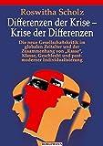 """Differenzen der Krise - Krise der Differenzen: Die neue Gesellschaftskritik im globalen Zeitalter und der Zusammenhang von """"Rasse"""", Klasse, Geschlecht und postmoderner Individualisierung - Roswitha Scholz"""