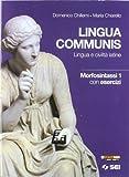 Lingua communis. Lingua e civiltà latine. Morfosintassi. Con esercizi. Per le Scuole superiori: 1