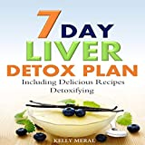 7-Day Liver Detox Plan: Including Delicious Detoxifying Recipes