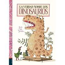 La verdad sobre los dinosaurios (Álbumes ilustrados)