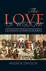 The Love of Wisdom: An Introduction to Philosophy for Theologians