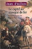 Le captif au masque de fer - Et autres enquêtes du brigand Trois-Sueurs