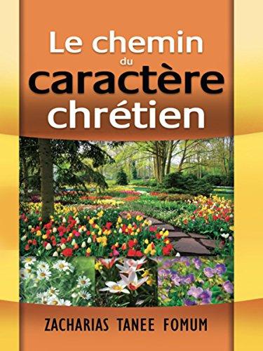 Le Chemin Du Caractère Chrétien (Le Chemin Chretien t. 5) (French Edition)