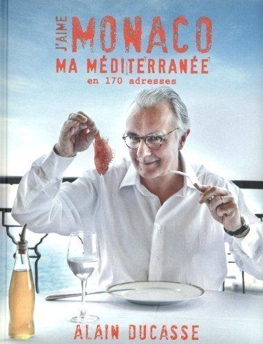 J'aime Monaco : Ma mditerrane en 170 adresses by Ducasse, Alain, Ganti, Jacques, Tachon, Pierre published by LEC (Les Editions Culinaires) (2011)