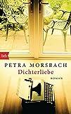 Dichterliebe: Roman - Petra Morsbach