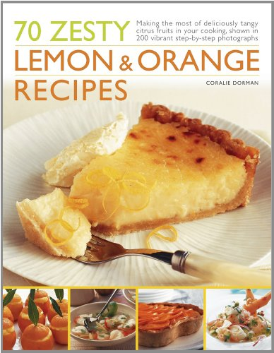 70-zesty-lemon-and-orange-recipes-making-the-most-of-deliciously-tangy-citrus-fruits-in-your-cooking