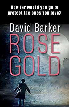 Rose Gold: A gripping dystopian thriller (Gaia Trilogy Book 2) by [Barker, David]
